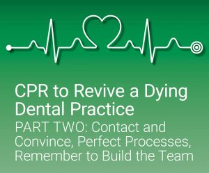 CPR to revive a dying dental practice part two