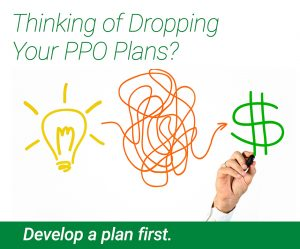 Thinking of Dropping Your PPO Plans? Develop a Plan First